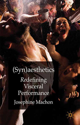 (Syn)aesthetics: Redefining Visceral Performance  by  Josephine Machon