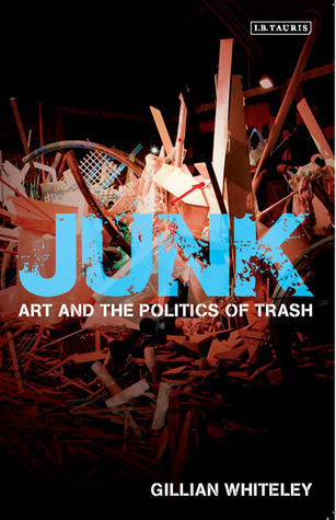 Junk: Art and the Politics of Trash  by  Gillian Whiteley