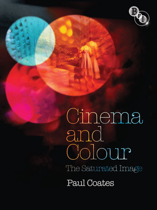 Cinema and Colour: The Saturated Image  by  Paul Coates