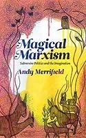 Magical Marxism: Subversive Politics and the Imagination