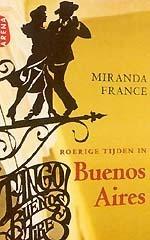 Roerige tijden in Buenos Aires  by  Miranda France