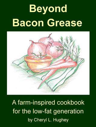 Beyond Bacon Grease  by  Cheryl Hughey