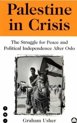 Palestine in Crisis: The Struggle For Peace and Political Independence After Oslo Graham Usher