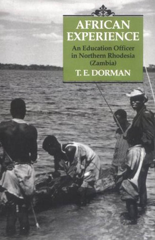 African Experience: An Education Officer in Northern Rhodesia T. E. Dorman