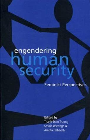 Engendering Human Security: Feminist Perspectives Amrita Chhachhi