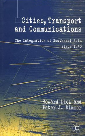 Cities, Transport and Communications: The Integration of Southeast Asia Since 1850 Howard Dick