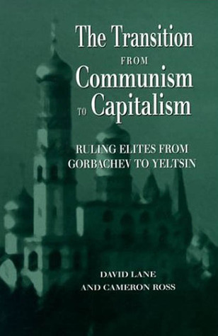 The Transition From Communism To Capitalism: Ruling Elites from Gorbachev to Yeltsin David Stuart Lane