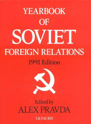 Yearbook of Soviet Foreign Relations, 1991  by  Alex Pravda