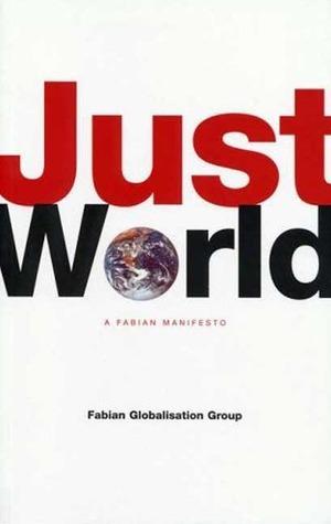Just World: A Fabian Manifesto Fabian Society