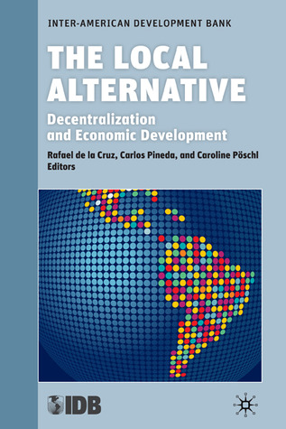 The Local Alternative: Decentralization and Economic Development  by  Inter-American Development Bank