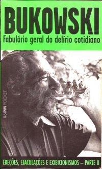 Fabulário Geral do Delírio Cotidiano (Ereções, Ejaculações e Exibicionismos - Parte II)  by  Charles Bukowski