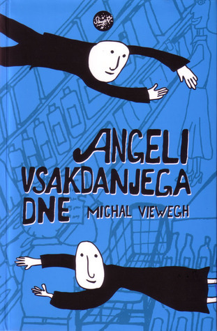 Angeli vsakdanjega dne  by  Michal Viewegh