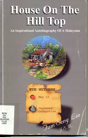 House on the hill top: an inspirational autobiography of a Malaysian  by  Fam Seng Lin