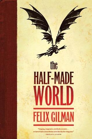 The Half-Made World Felix Gilman