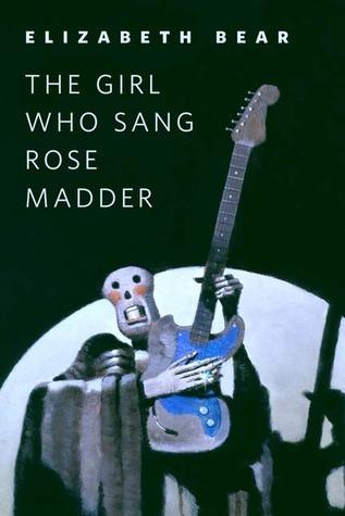 The Girl Who Sang Rose Madder  by  Elizabeth Bear