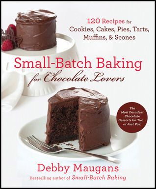 Small-Batch Baking for Chocolate Lovers  by  Debby Maugans