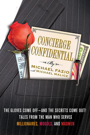 Concierge Confidential: The Gloves Come Off---and the Secrets Come Out! Tales from the Man Who Serves Millionaires, Moguls, and Madmen  by  Michael Fazio