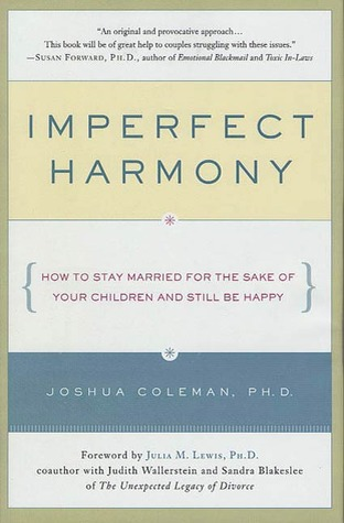 Imperfect Harmony: How to Stay Married for the Sake of Your Children and Still Be Happy  by  Joshua Coleman