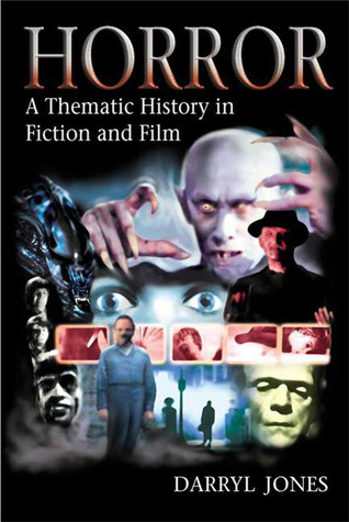Horror: A Thematic History in Fiction and Film Darryl Jones