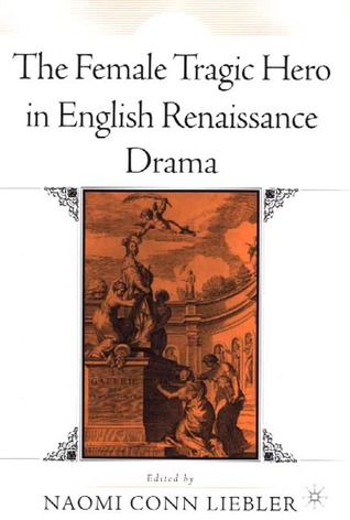 The Female Tragic Hero in English Renaissance Drama  by  Naomi Conn Liebler