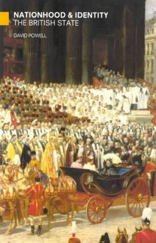 Nationhood and Identity: The British State David Powell