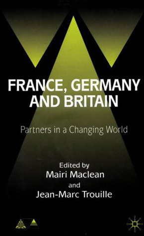 France, Germany and Britain: Partners in a Changing World Mairi Maclean