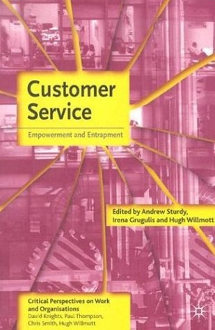 Customer Service: Empowerment and Entrapment Andrew Sturdy