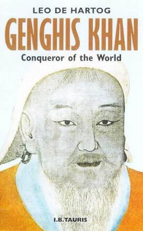 Genghis Khan: Conqueror of the World Leo de Hartog