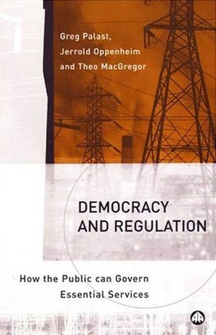 Democracy and Regulation: How the Public Can Govern Essential Services  by  Greg Palast
