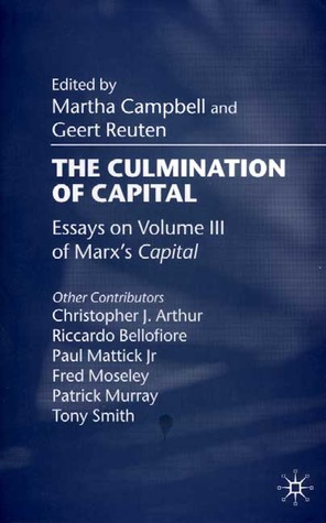 The Culmination of Capital: Essays on Volume III of Marxs Capital  by  Martha Campbell