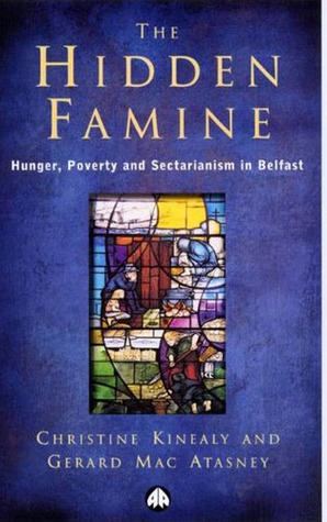 The Hidden Famine: Hunger, Poverty and Sectarianism in Belfast 1840-50 Christine Kinealy