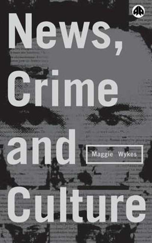 News, Crime and Culture  by  Maggie Wykes