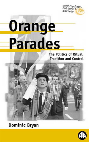 Orange Parades: The Politics of Ritual, Tradition and Control  by  Dominic Bryan