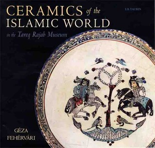 Ceramics of the Islamic World  by  Géza Fehérvári