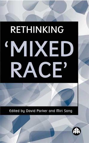 Rethinking Mixed Race David   Parker