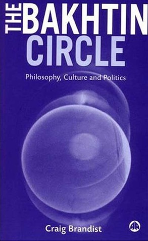 Bakhtin Circle: A Philosophical and Historical Introduction  by  Craig Brandist