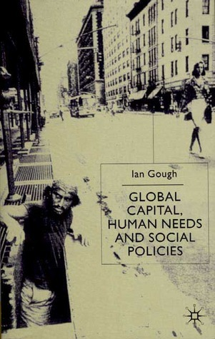 Global Capital, Human Needs and Social Policies: Selected Essays, 1994-1999  by  Ian Gough