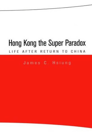 Hong Kong the Super Paradox: Life After Return to China  by  James C. Hsiung