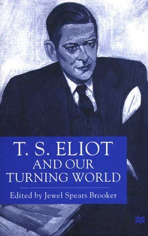 T. S. Eliot and Our Turning World Jewel Spears Brooker