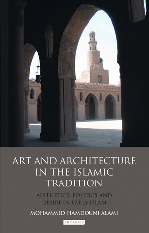 The Origins of Visual Culture in the Islamic World: Aesthetics, Art and Architecture in the Medieval Middle East  by  Mohammed Hamdouni Alami