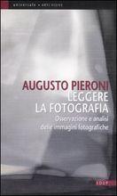 Leggere la fotografia: Osservazione e analisi delle immagini fotografiche Augusto Pieroni