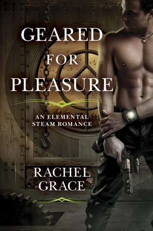 Geared for Pleasure (Elemental Steam #1) Rachel Grace
