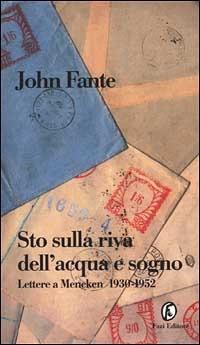 Sto sulla riva dellacqua e sogno. Lettere a Mencken 1930-1952  by  John Fante