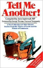 Tell Me Another!: A New Collection of After-dinner Stories from the House of Lords and the House of Commons  by  Jack Aspinwall