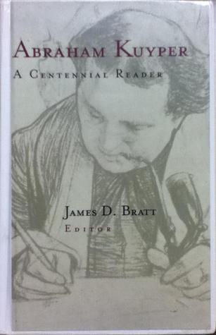 Abraham Kuyper: A Centennial Reader Abraham Kuyper