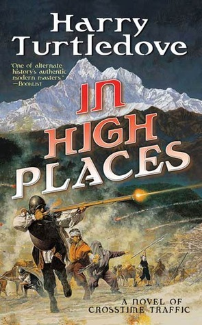 In High Places (Crosstime Traffic, #3)  by  Harry Turtledove