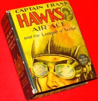 Captain Frank Hawks: Famous Air Ace And The League Of Twelve (Big Little Book)  by  Irwin Myers