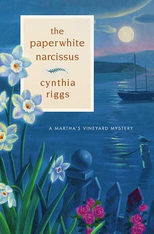 The Paperwhite Narcissus (Marthas Vineyard Mysteries, #5) Cynthia Riggs