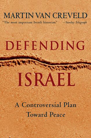 Defending Israel: A Controversial Plan Toward Peace  by  Martin van Creveld
