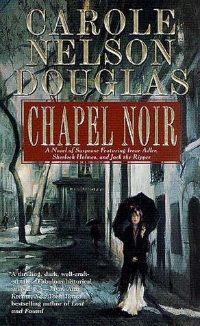 Chapel Noir (Irene Adler, #5) Carole Nelson Douglas